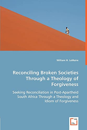 9783836494083: Reconciling Broken Societies Through a Theology of Forgiveness: Seeking Reconciliation in Post-Apartheid South Africa Through a Theology and Idiom of Forgiveness