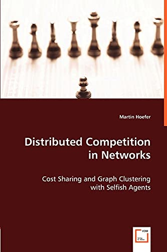 9783836494410: Distributed Competition in Networks: Cost Sharing and Graph Clustering with Selfish Agents