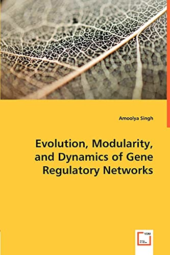 Evolution, Modularity, and Dynamics of Gene Regulatory Networks: Amoolya Singh