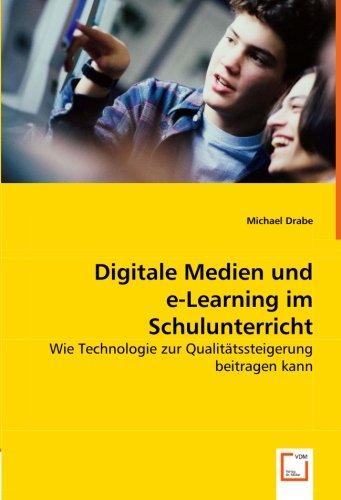 9783836495202: Digitale Medien und e-Learning im Schulunterricht: Wie Technologie zur Qualitätssteigerung beitragen kann