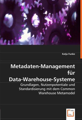 Metadaten-Management für Data-Warehouse-Systeme: Grundlagen, Nutzenpotentiale und Standardisierung ...