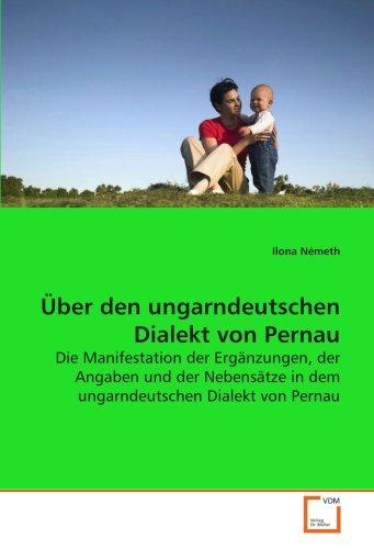 9783836496735: Über den ungarndeutschen Dialekt von Pernau: Die Manifestation der Ergänzungen, der Angaben und der Nebensätze in dem ungarndeutschen Dialekt von Pernau