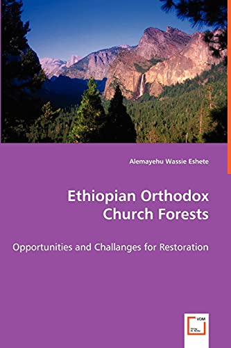 Ethiopian Orthodox Church Forests - Opportunities and: Eshete, Alemayehu Wassie