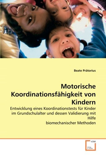 9783836497145: Motorische Koordinationsfähigkeit von Kindern: Entwicklung eines Koordinationstests für Kinder im Grundschulalter und dessen Validierung mit Hilfe biomechanischer Methoden