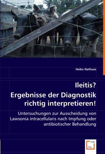 9783836497497: Ileitis? Ergebnisse der Diagnostik richtig interpretieren!: Untersuchungen zur Ausscheidung von Lawsonia intracellularis nach Impfung oder antibiotischer Behandlung