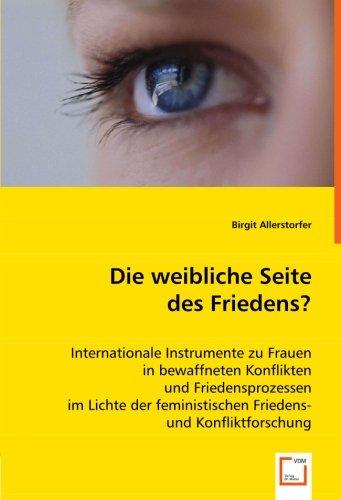 9783836498470: Die weibliche Seite des Friedens?: Internationale Instrumente zu Frauen in bewaffneten Konflikten und Friedensprozessen im Lichte der feministischen Friedens- und Konfliktforschung