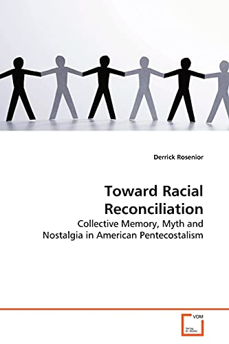 9783836498654: Toward Racial Reconciliation: Collective Memory, Myth and Nostalgia in American Pentecostalism