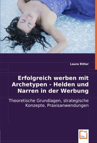 9783836499385: Erfolgreich werben mit Archetypen - Helden und Narren in der Werbung: Theoretische Grundlagen, strategische Konzepte, Praxisanwendungen (German Edition)