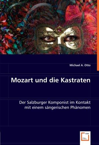 Mozart und die Kastraten: Der Salzburger Komponist im Kontakt mit einem sängerischen Phänomen (...