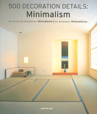 9783836500982: 500 Decoration Details: Minimalism: 500 Details de Decoration: Minimalisme/500 Wohnideen: Minimalismus (German Edition)