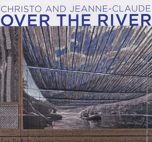 9783836506656: Over The River: Christo and Jeanne-Claude. Projekt for the Arkansas River, State of Colorado