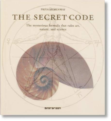 9783836507110: The Secret Code: The Mysterious Formula That Rules Art, Nature, and Science