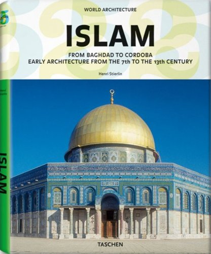 World Architecture - Islam: From Baghdad to Cordoba (Taschen 25th Anniversary): Stierlin, Prof Dr ...