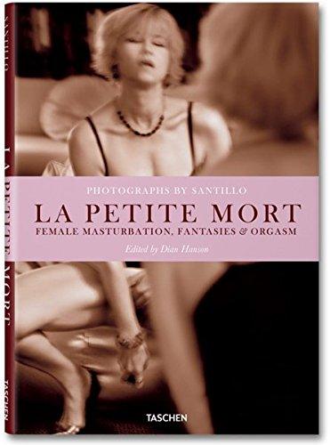 Will Santillo: La Petite Mort: Female masturbation,: Editor-Dian Hanson; Photographer-Will
