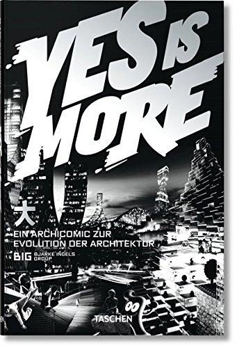 Yes is more : ein Archicomic zur Evolution der Architektur : [anlässlich der Ausstellung Yes Is More, close-up im Dänischen Architekturzentrum in Kopenhagen, Dänemark, 21. Februar - 31. Mai 2009]. [Text: Bjarke Ingels. Übers.: Julia Heller. BIG, Bjarke Ingels Group] - Ingels, Bjarke (Mitwirkender) und Julia Heller