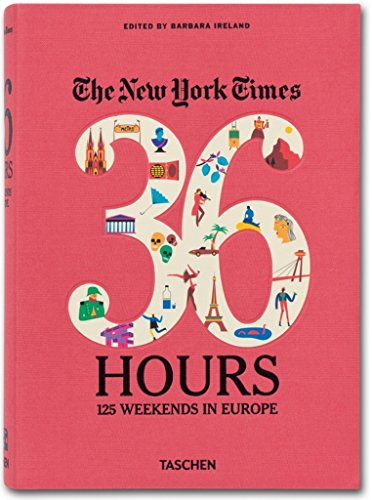 9783836526401: The New York Times. 36 Hours. 125 Weekends In Europe (Varia)