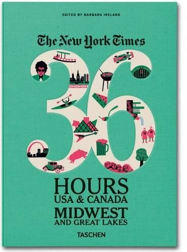 9783836542005: The New York Times: 36 Hours USA & Canada, Midwest & Great Lakes