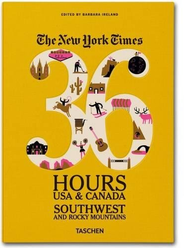 9783836542036: The New York Times: 36 Hours USA & Canada, Southwest & Rocky Mountains