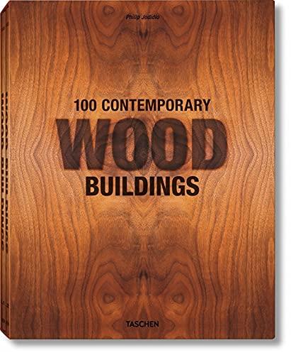 100 Contemporary Wood Buildings (Hardcover): Philip Jodidio