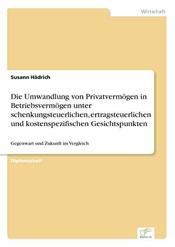 Die Umwandlung von Privatvermögen in Betriebsvermögen unter schenkungsteuerlichen, ...
