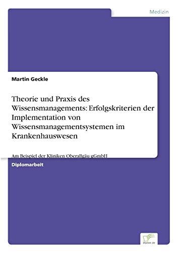 Theorie und Praxis des Wissensmanagements: Erfolgskriterien der Implementation von ...