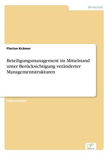 Beteiligungsmanagement Im Mittelstand Unter Berucksichtigung Veranderter Managementstrukturen: ...