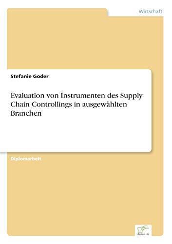 Evaluation Von Instrumenten Des Supply Chain Controllings in Ausgewahlten Branchen: Stefanie Goder