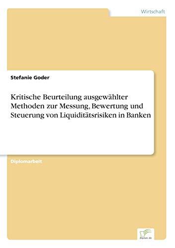 9783836606202: Kritische Beurteilung ausgew�hlter Methoden zur Messung, Bewertung und Steuerung von Liquidit�tsrisiken in Banken