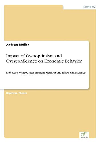 9783836606295: Impact of Overoptimism and Overconfidence on Economic Behavior: Literature Review, Measurement Methods and Empirical Evidence