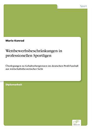Wettbewerbsbeschrankungen in Professionellen Sportligen: Mario Konrad