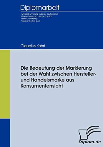 9783836651745: Die Bedeutung der Markierung bei der Wahl zwischen Hersteller- und Handelsmarke aus Konsumentensicht