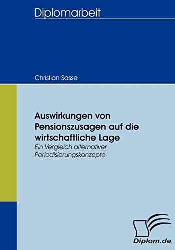 9783836653411: Auswirkungen von Pensionszusagen auf die wirtschaftliche Lage: Ein Vergleich alternativer Periodisierungskonzepte (German Edition)