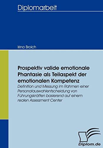 Prospektiv Valide Emotionale Phantasie ALS Teilaspekt Der Emotionalen Kompetenz: Irina Broich