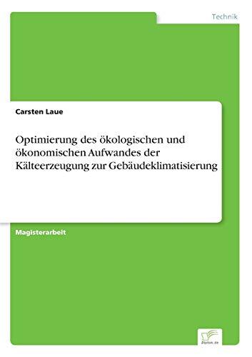 Optimierung des ökologischen und ökonomischen Aufwandes der Kälteerzeugung zur Geb&...