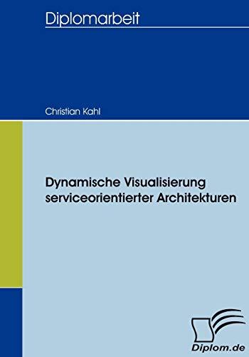 Dynamische Visualisierung serviceorientierter Architekturen (German Edition): Christian Kahl