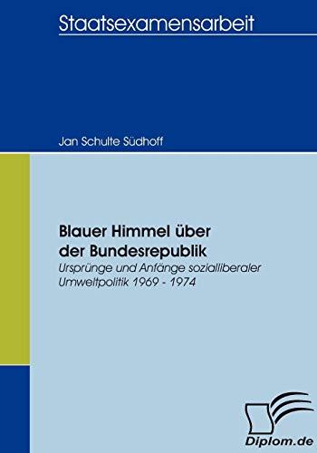 9783836654319: Blauer Himmel über der Bundesrepublik: Ursprünge und Anfänge sozialliberaler Umweltpolitik 1969 - 1974 (German Edition)