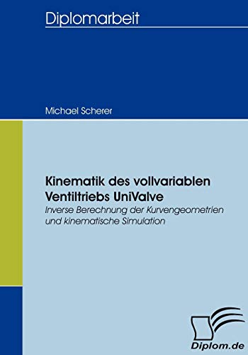 9783836654609: Kinematik des vollvariablen Ventiltriebs UniValve: Inverse Berechnung der Kurvengeometrien und kinematische Simulation (German Edition)