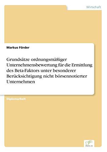 9783836654685: Grundsätze ordnungsmäßiger Unternehmensbewertung für die Ermittlung des Beta-Faktors unter besonderer Berücksichtigung nicht börsennotierter Unternehmen