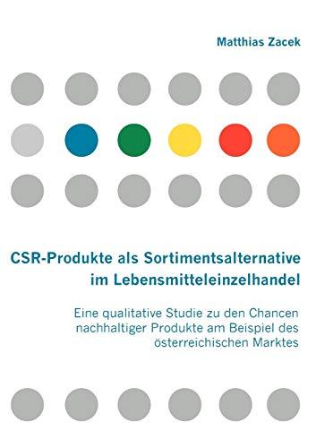 9783836655873: CSR-Produkte als Sortimentsalternative im Lebensmitteleinzelhandel: Eine qualitative Studie zu den Chancen nachhaltiger Produkte am Beispiel des österreichischen Marktes (German Edition)