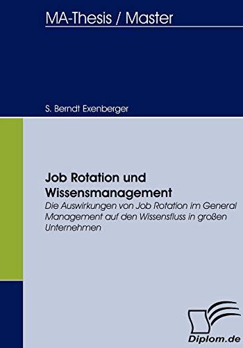 9783836656702: Job Rotation und Wissensmanagement: Die Auswirkungen von Job Rotation im General Management auf den Wissensfluss in großen Unternehmen (German Edition)