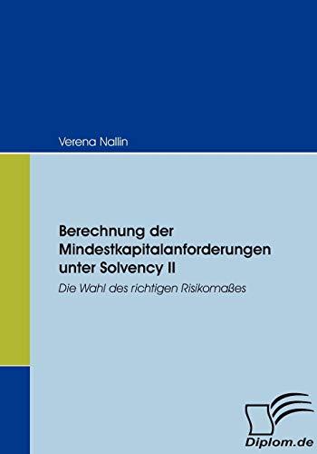 9783836657426: Berechnung der Mindestkapitalanforderungen unter Solvency II: Die Wahl des richtigen Risikomaßes (German Edition)