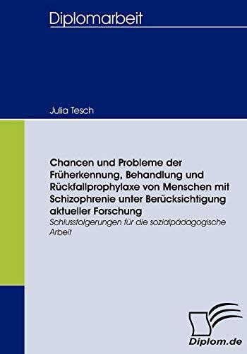 9783836657471: Chancen und Probleme der Früherkennung, Behandlung und Rückfallprophylaxe von Menschen mit Schizophrenie unter Berücksichtigung aktueller Forschung: ... sozialpädagogische Arbeit (German Edition)
