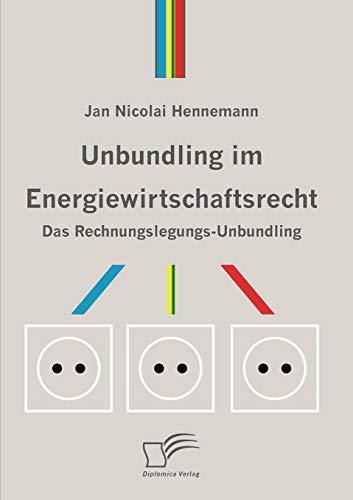 Unbundling Im Energiewirtschaftsrecht: Jan Nicolai Hennemann
