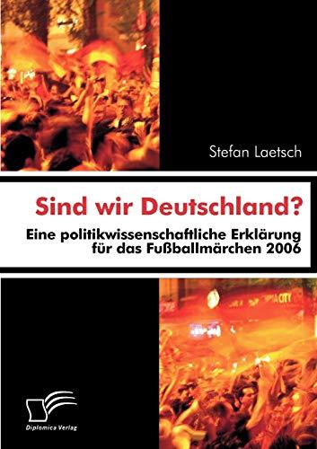 9783836658492: Sind wir Deutschland?: Eine politikwissenschaftliche Erklärung für das Fußballmärchen 2006