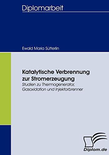 9783836658638: Katalytische Verbrennung zur Stromerzeugung: Studien zu Thermogenerator, Gasoxidation und Injektorbrenner