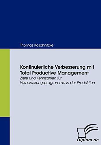 9783836660426: Kontinuierliche Verbesserung mit Total Productive Management: Ziele und Kennzahlen für Verbesserungsprogramme in der Produktion