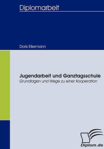 9783836661478: Jugendarbeit und Ganztagsschule: Grundlagen und Wege zu einer Kooperation