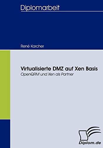 9783836661997: Virtualisierte DMZ auf Xen Basis: OpenQRM und Xen als Partner