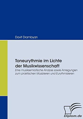 9783836664912: Toneurythmie im Lichte der Musikwissenschaft: Eine musiksemiotische Analyse sowie Anregungen zum praktischen Musizieren und Eurythmisieren