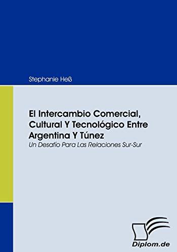 9783836668026: El Intercambio Comercial, Cultural Y Tecnológico Entre Argentina Y Túnez: Un Desafío Para Las Relaciones Sur-Sur (Spanish Edition)